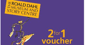 FANTASTIC 2 FOR 1 ENTRY TO ROALD DAHL MUSEUM & STORY CENTRE – 2018