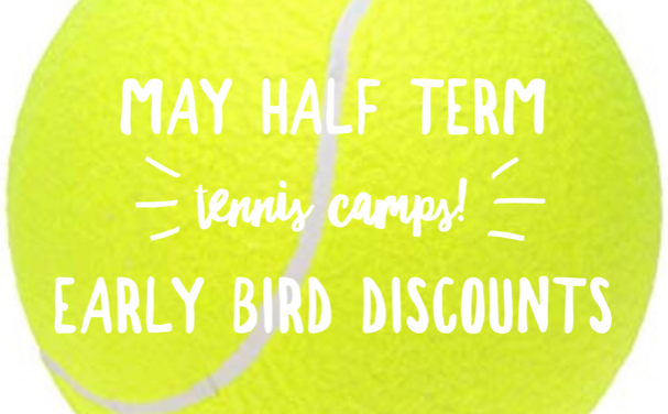 Early booking discount -May half term tennis camps